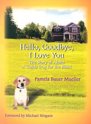 Hello, Goodbye, I Love You By Mueller, Pamela Bauer