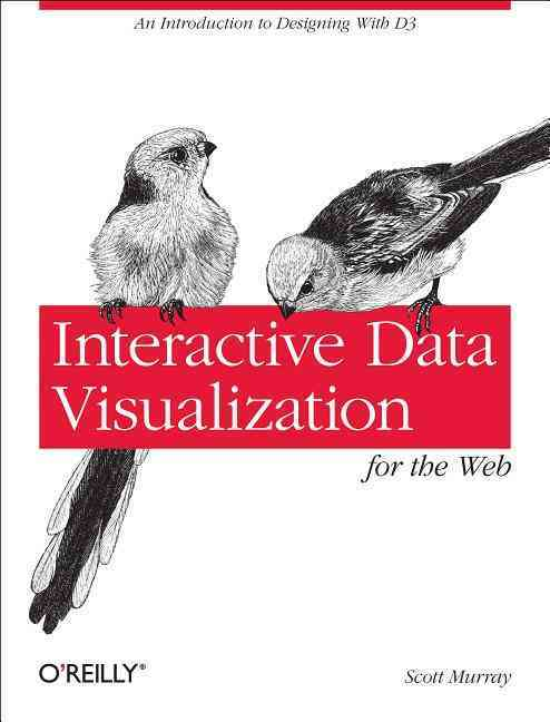 Interactive Data Visualization for the Web By Murray, Scott